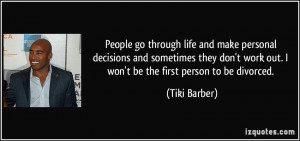 People go through life and make personal decisions and sometimes they ...