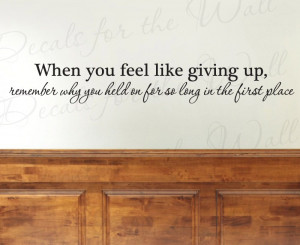 When You Feel Like Giving Up Wall Decal Quote