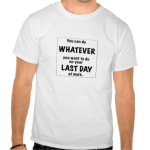 Last Day On The Job Funny Quotes. QuotesGram