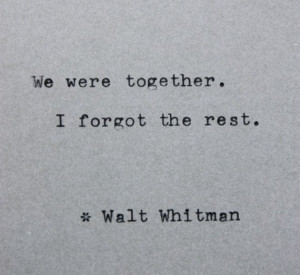 ... forgot the rest. ~ Walt Whitman. Gifts for poets and lovers