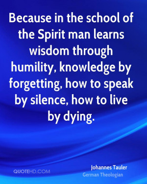 Because in the school of the Spirit man learns wisdom through humility ...