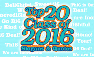 top-20-class-of-2016-slogans-quotes.jpg