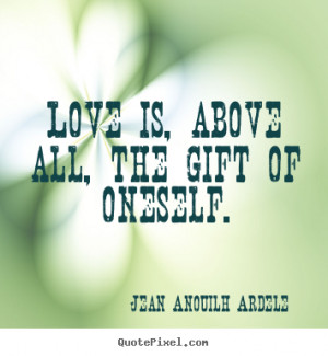 ... photo quotes about love - Love is, above all, the gift of oneself
