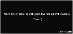 When poverty comes in at the door, love flies out of the window ...