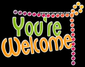 You Are Very Welcome Quotes. QuotesGram  You Are Very We...