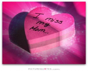 Missing My Mom Quotes And Sayings Miss my mom. picture quote