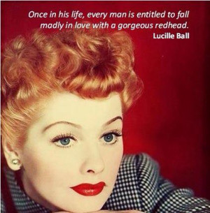 Tags: redhead redheads red hair gingers ginger lucille ball quote