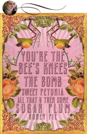 You're the Bees Knees The Bomb Sweet Petunia All That & Then Some ...