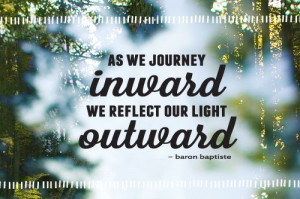 As we journey inward we reflect our light outward - Baron Baptiste