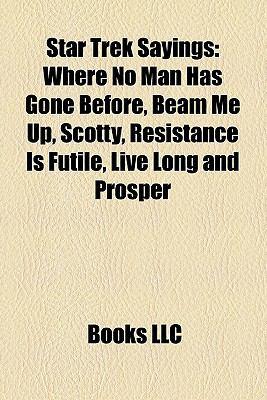 Star Trek Sayings: Where No Man Has Gone Before, Beam Me Up, Scotty ...