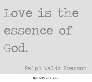 ... Emerson picture quotes - Love is the essence of god. - Love quotes