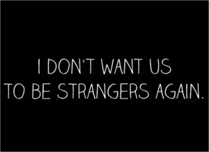 don't want us to be strangers love quote love image love photo, http ...