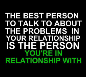 The Best Person To Talk To About The Problems In Your Relationship Is ...