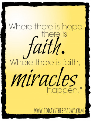 ... there is hope, there is faith. Where there is faith, miracles happen