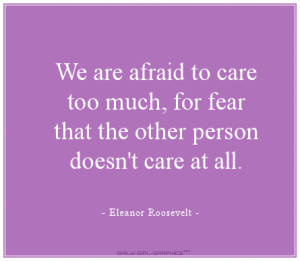 eleanor-roosevelt-quotes-sayings-fear-care-too-much