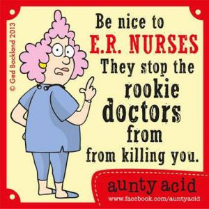 Be nice to E.R. nursesThey stop rookie doctors from killing you.