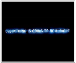 everything s gonna be alright everything s gonna be ok