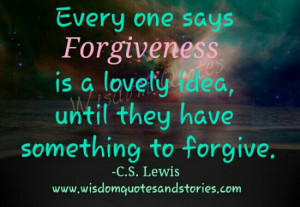 """... lovely idea, until they have something to forgive."""" ~ C.S. Lewis"""