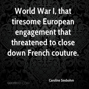 World War I, that tiresome European engagement that threatened to ...