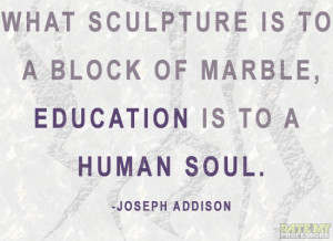 What sculpture is to a block of marble, education is to a human soul ...