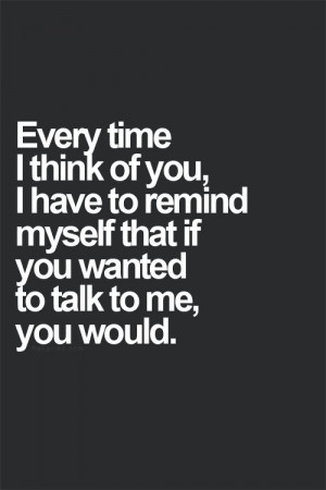 ... you, I have to remind myself that if you wanted to talk to me, you