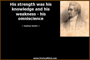 ... his weakness - his omniscience - Sydney Smith Quotes - StatusMind.com
