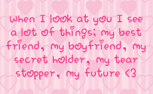 ... my best friend my boyfriend my secret holder my tear stopper my future