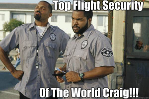top flight security of the world craig - Friday After Next