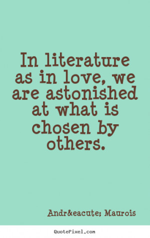 In literature as in love, we are astonished at what is chosen by ...
