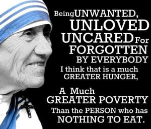 Mother Teresa's Special Quotes - Being unwanted, unloved, uncared for ...