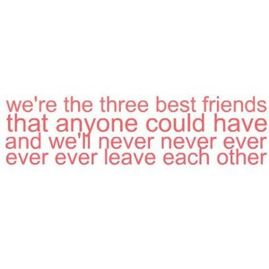 three best friends - hangover quote, use! (: