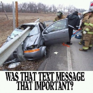 Texting while driving is absolutely positively STUPID. Your life and ...