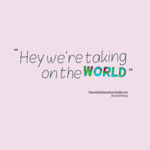 hey we re taking on the world quotes from fran burke published at 26 ...
