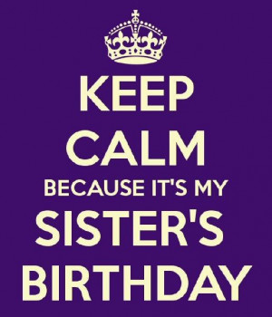 Happy Birthday Drink Quotes Calm, happy birthday sister