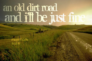 An old dirt road and I'll be just fine
