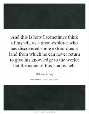 See All Malcolm Lowry Quotes