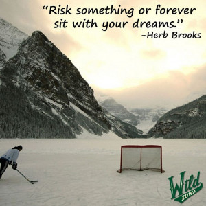 ... sit with your dreams. Herb Brooks. Coach, 1980 US Olympic hockey team