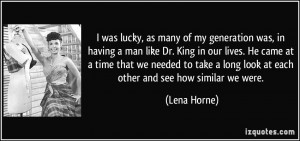 was lucky, as many of my generation was, in having a man like Dr. King ...
