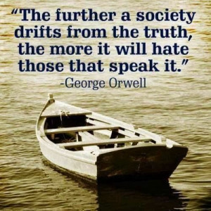 George Orwell quote. So true and it doesn't surprises me that Orwell ...