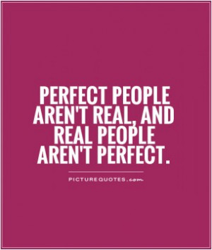 Real Quotes Perfect Quotes Being Real Quotes Not Perfect Quotes Be ...