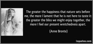 greater the happiness that nature sets before me, the more I lament ...