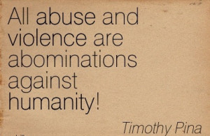 All Abuse And Violence Are Abominations Against Humanity. - Timothy ...