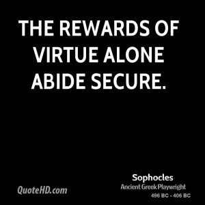 The rewards of virtue alone abide secure.