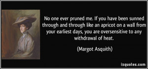 No one ever pruned me. If you have been sunned through and through ...
