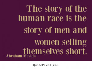 ... women selling themselves.. Abraham Maslow good inspirational quotes