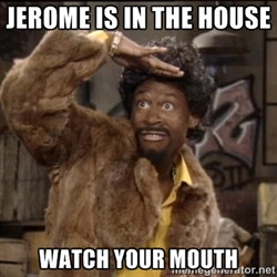 Jerome Martin - Jerome is in the house Watch your mouth