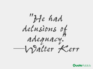 walter kerr quotes he had delusions of adequacy walter kerr