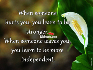 -someone-hurts-you-you-learn-to-be-stronger.-When-someone-leaves-you ...