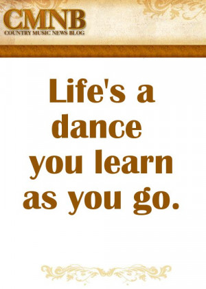 Alan Jackson - Life's a dance, you learn as you go.