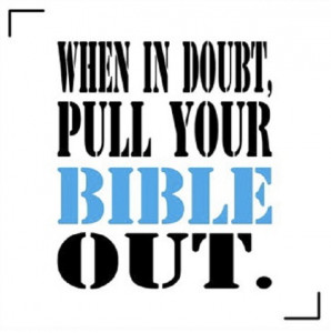 When in doubt, pull your Bible out!